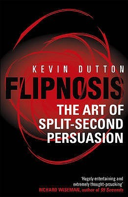 Flipnosis: The Art of Split-Second Persuasion by Kevin Dutton