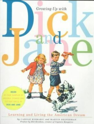 Growing Up with Dick and Jane: Learning and Living the American Dream by Marvin Heiferman, Carole Kismaric
