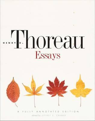 Thoreau Essays: A Fully Annotated Edition by Henry David Thoreau, Jeffrey S. Cramer