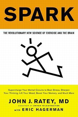 Spark: The Revolutionary New Science of Exercise and the Brain by John J. Ratey