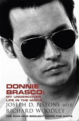 Donnie Brasco: My Undercover Life in the Mafia by Joseph D. Pistone, Richard Woodley