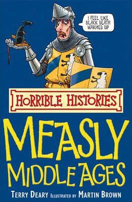 Horrible Histories: Measly Middle Ages by Terry Deary