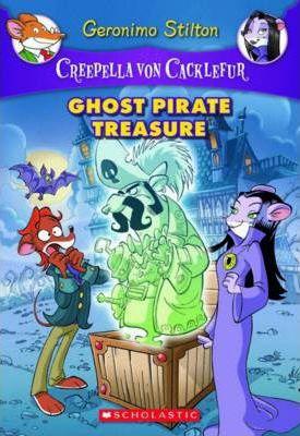Creepella von Cacklefur #3: Ghost Pirate Treasure by Geronimo Stilton