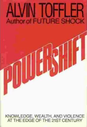 Powershift: Knowledge, Wealth, and Violence at the Edge of the 21st Century by Alvin Toffler
