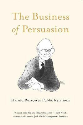The Business of Persuasion: Harold Burson on Public Relations by Harold Burson