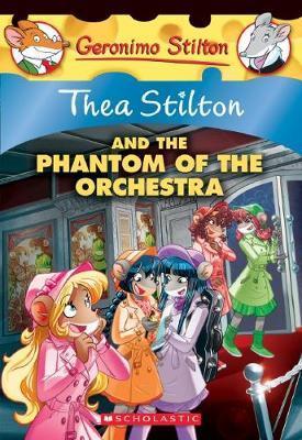 Thea Stilton and the Phantom of the Orchestra by Thea Stilton