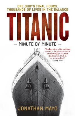 Titanic: Minute by Minute by Jonathan Mayo