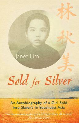 Sold for Silver: An Autobiography of a Girl Sold into Slavery in Southeast Asia by Janet Lim