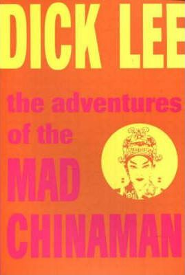 The Adventures Of The Mad Chinaman by Dick Lee